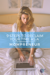 9 Steps To Reclaim Your Time As A Mompreneur
