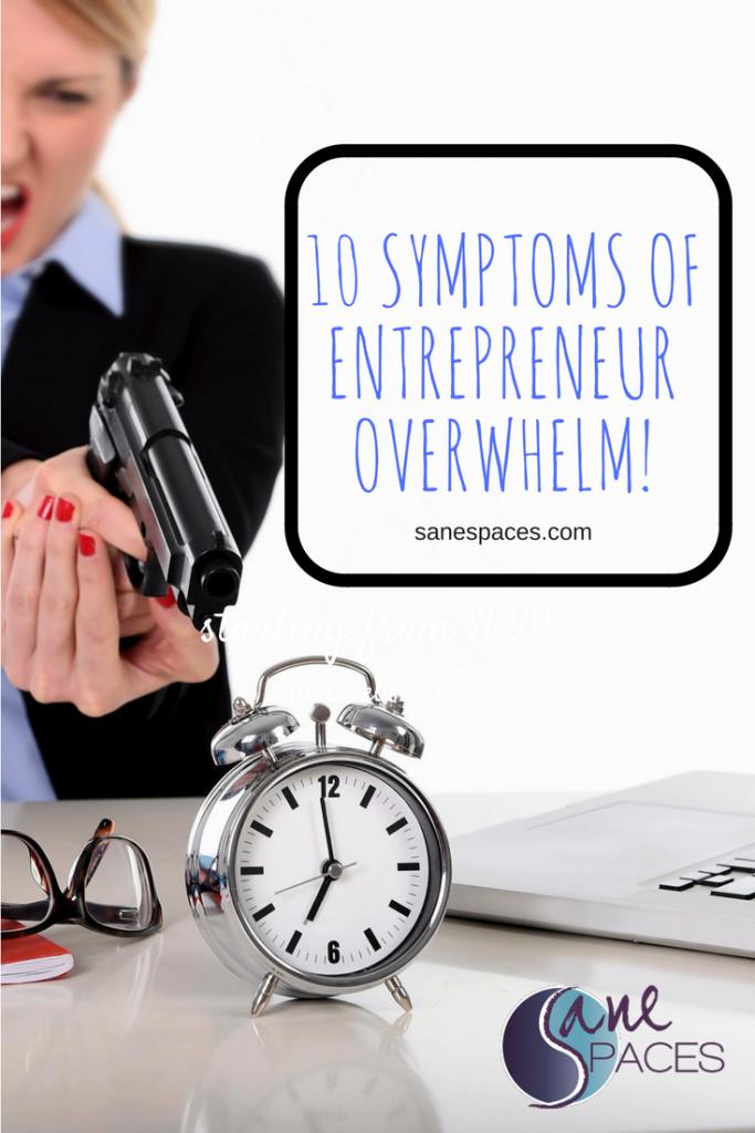 10 Symptoms of Entrepreneur Overwhelm/sanspaces.com