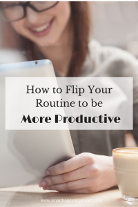 How to Flip Your Routine to be More Productive