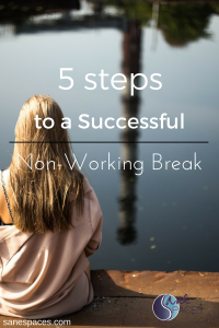 5 Steps to a Successful Non-Working Break