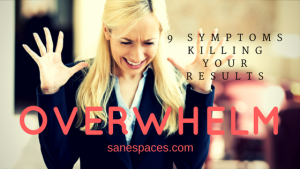 9 Overwhelm Symptoms Killing Your Results