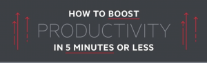 9 Ways to Boost Productivity in 5 Minutes or Less Infographic